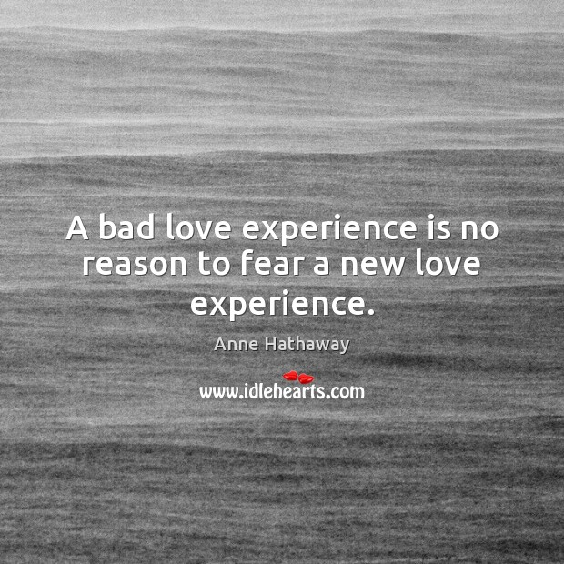 Image, A bad love experience is no reason to fear a new love experience.