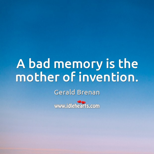 A bad memory is the mother of invention. Gerald Brenan Picture Quote