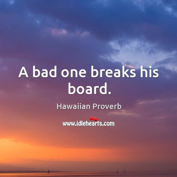 A bad one breaks his board. Hawaiian Proverbs Image