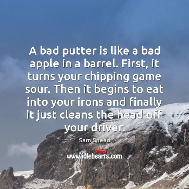 Image, A bad putter is like a bad apple in a barrel. First,