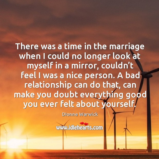 A bad relationship can do that, can make you doubt everything good you ever felt about yourself. Image