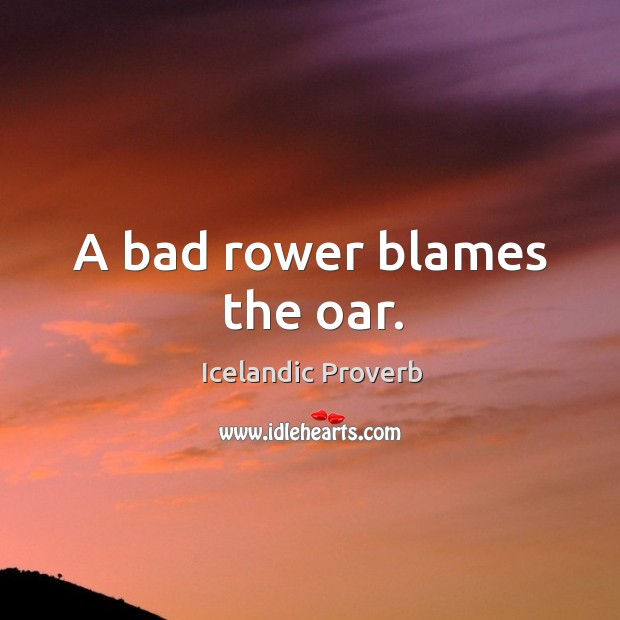 A bad rower blames the oar. Icelandic Proverbs Image