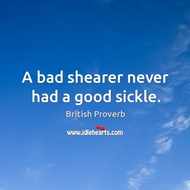 Image, A bad shearer never had a good sickle.