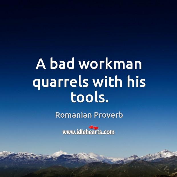 Image, A bad workman quarrels with his tools.