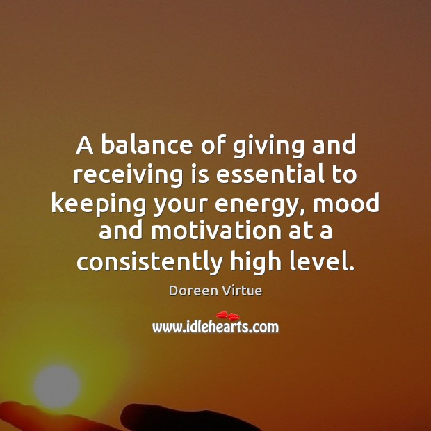 A balance of giving and receiving is essential to keeping your energy, Image