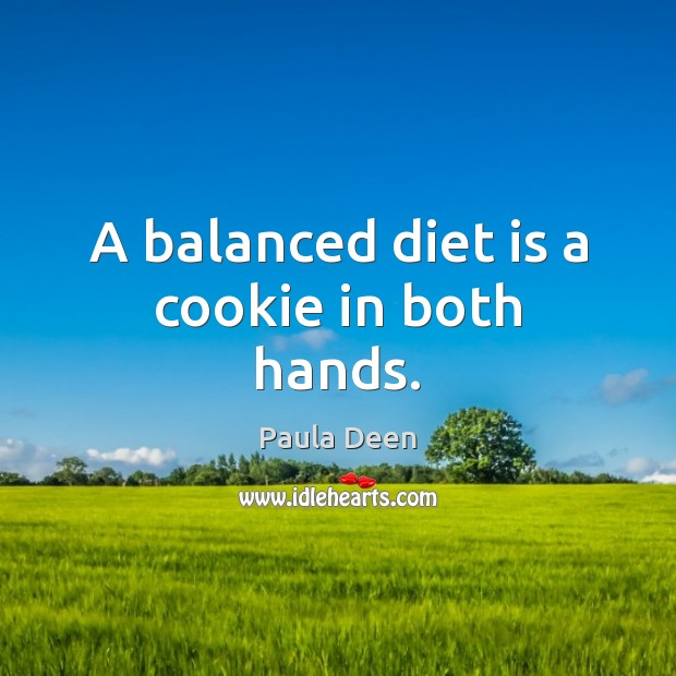 A balanced diet is a cookie in both hands. Diet Quotes Image
