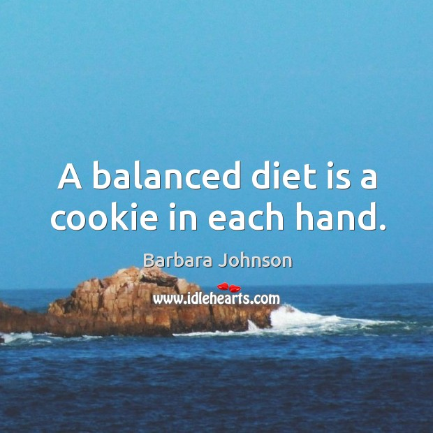 A balanced diet is a cookie in each hand. Diet Quotes Image