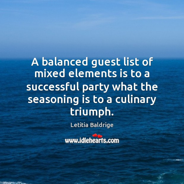 A balanced guest list of mixed elements is to a successful party Image