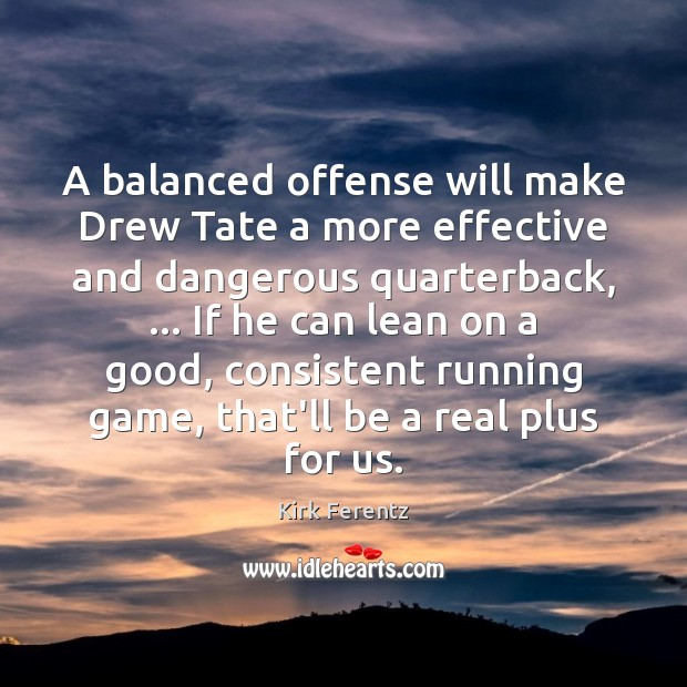 A balanced offense will make Drew Tate a more effective and dangerous Image