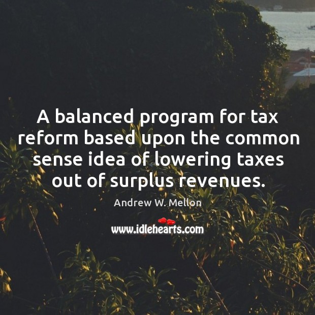 Image, A balanced program for tax reform based upon the common sense idea of lowering taxes out of surplus revenues.