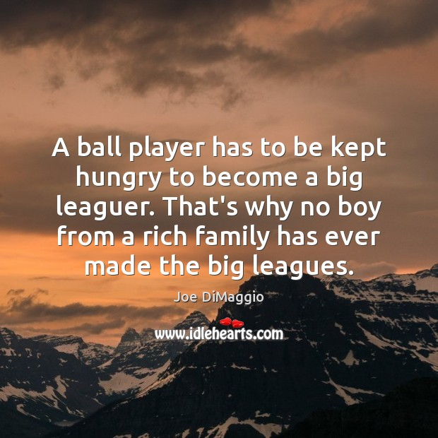 Image, A ball player has to be kept hungry to become a big
