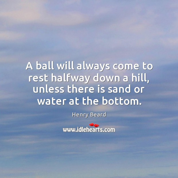 Image, A ball will always come to rest halfway down a hill, unless
