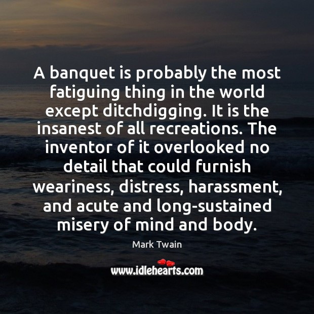 A banquet is probably the most fatiguing thing in the world except Image