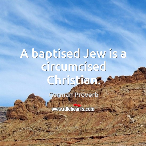 A baptised jew is a circumcised christian. German Proverbs Image