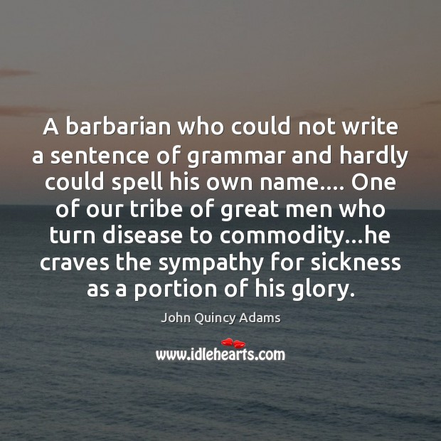 A barbarian who could not write a sentence of grammar and hardly John Quincy Adams Picture Quote