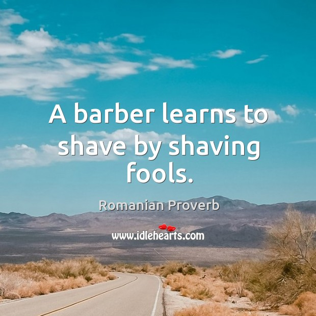Image, A barber learns to shave by shaving fools.