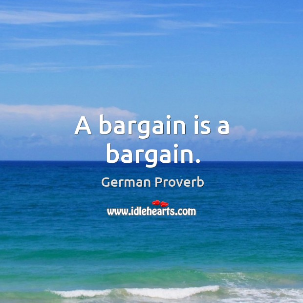 A bargain is a bargain. German Proverbs Image