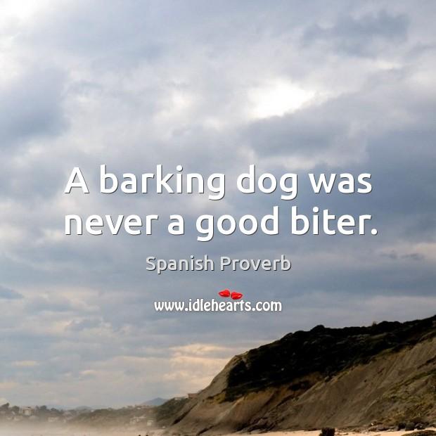 A barking dog was never a good biter. Image