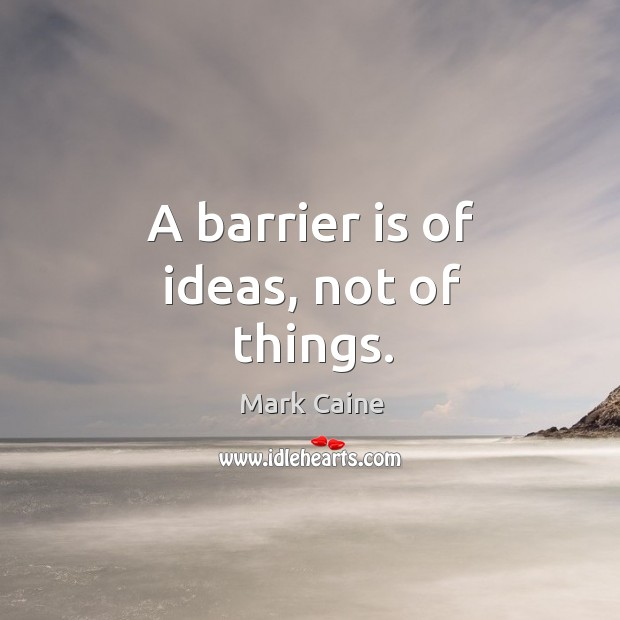 Image, A barrier is of ideas, not of things.