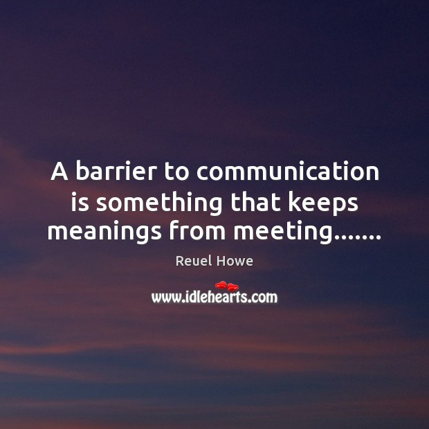 A barrier to communication is something that keeps meanings from meeting……. Communication Quotes Image