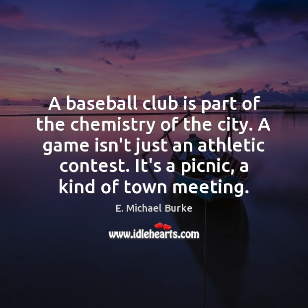 Image, A baseball club is part of the chemistry of the city. A