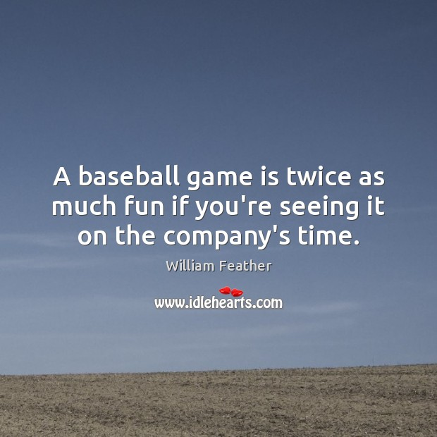 A baseball game is twice as much fun if you're seeing it on the company's time. Image