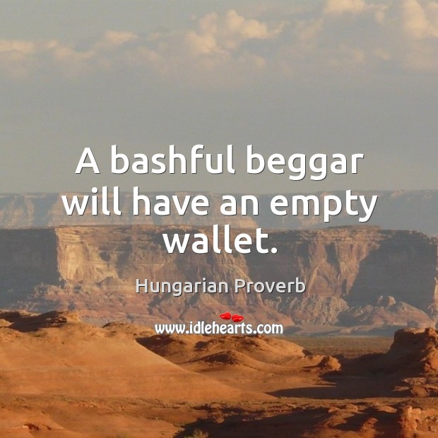 Image, A bashful beggar will have an empty wallet.