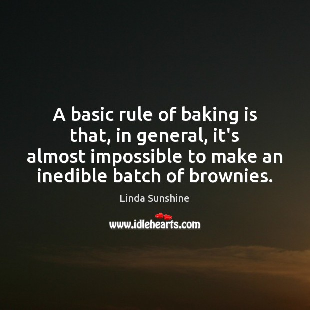 Image, A basic rule of baking is that, in general, it's almost impossible