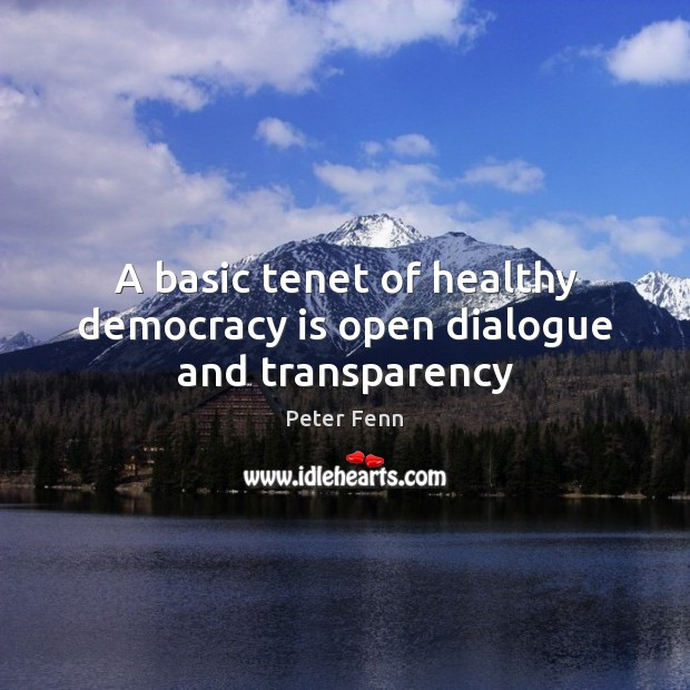 A basic tenet of healthy democracy is open dialogue and transparency Democracy Quotes Image