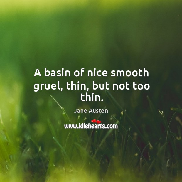 Image, A basin of nice smooth gruel, thin, but not too thin.