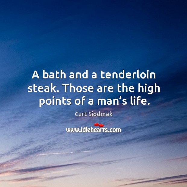 Image, A bath and a tenderloin steak. Those are the high points of a man's life.