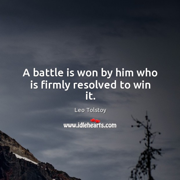 Image, A battle is won by him who is firmly resolved to win it.