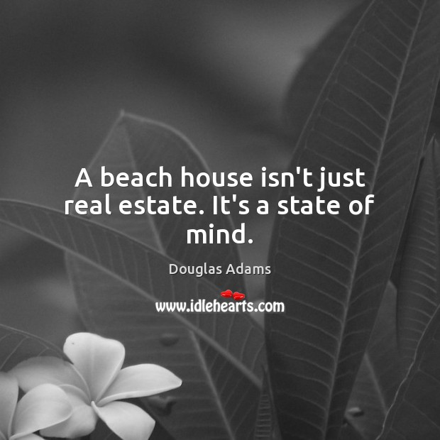 Image, A beach house isn't just real estate. It's a state of mind.