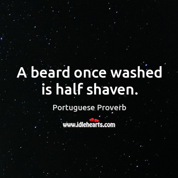 A beard once washed is half shaven. Image