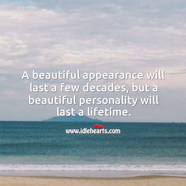 Image, A beautiful appearance will last a few decades, but a beautiful personality will last a lifetime.