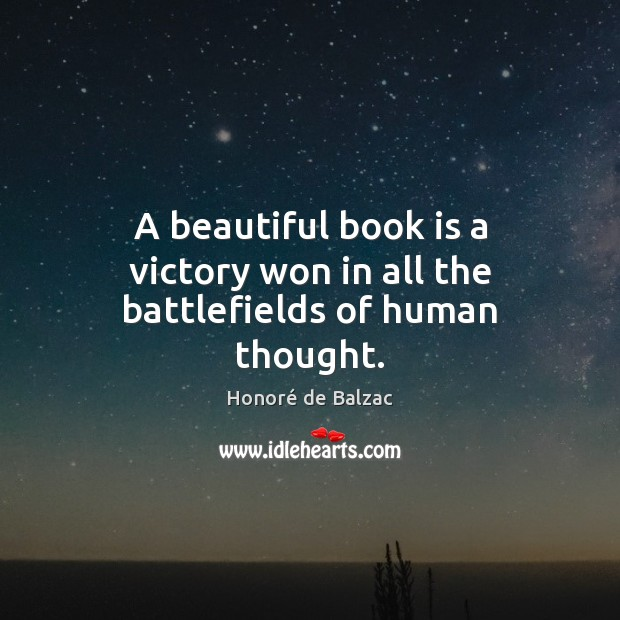 A beautiful book is a victory won in all the battlefields of human thought. Image