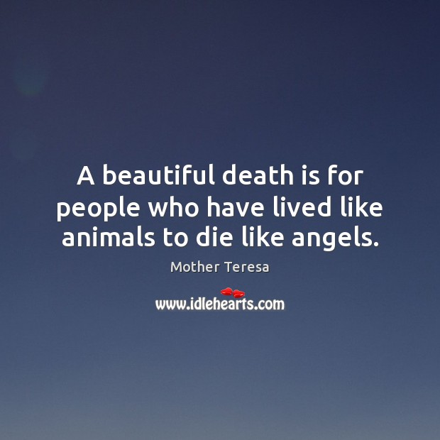 A beautiful death is for people who have lived like animals ...