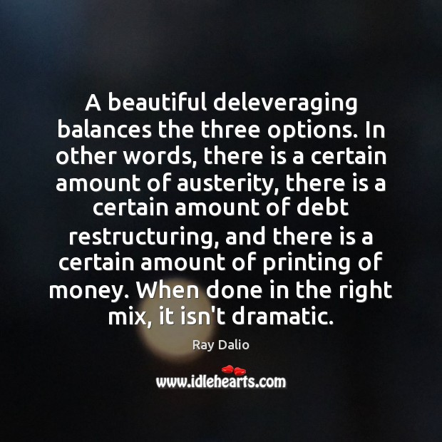 A beautiful deleveraging balances the three options. In other words, there is Ray Dalio Picture Quote