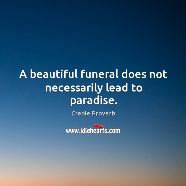 A beautiful funeral does not necessarily lead to paradise. Creole Proverbs Image
