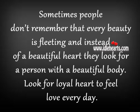 Look For Loyal Heart To Feel Love Every Day.