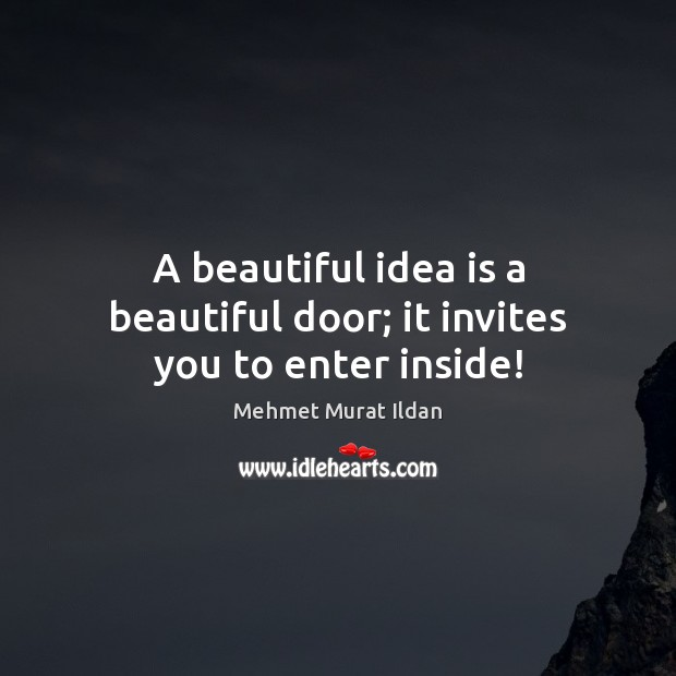 A beautiful idea is a beautiful door; it invites you to enter inside! Image