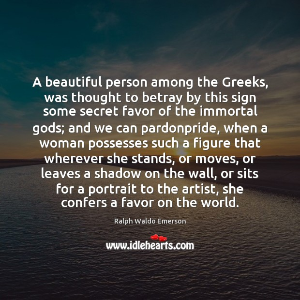 Image, A beautiful person among the Greeks, was thought to betray by this