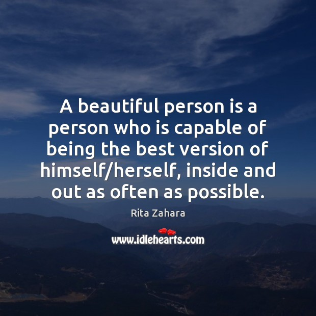 A beautiful person is a person who is capable of being the Rita Zahara Picture Quote