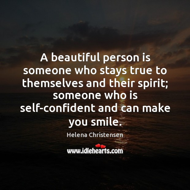 Image, A beautiful person is someone who stays true to themselves and their