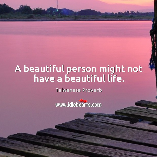 A beautiful person might not have a beautiful life. Taiwanese Proverbs Image