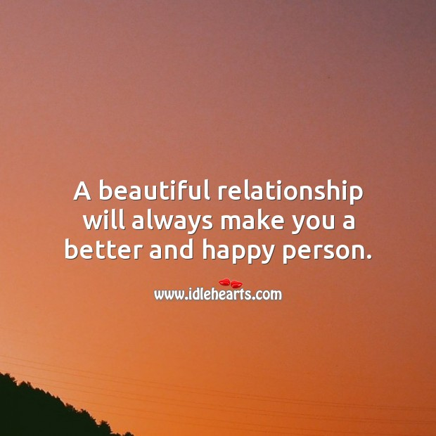 A beautiful relationship will always make you a better and happy person. Relationship Quotes Image