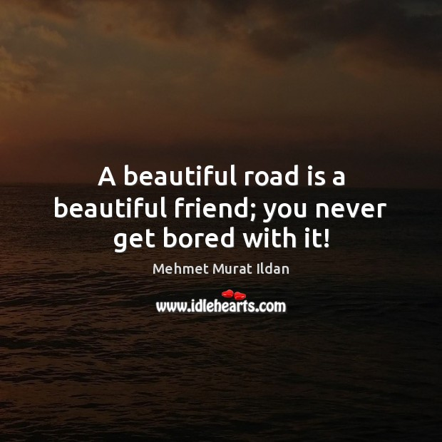 Image, A beautiful road is a beautiful friend; you never get bored with it!