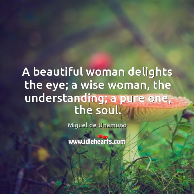 Image, A beautiful woman delights the eye; a wise woman, the understanding; a pure one, the soul.