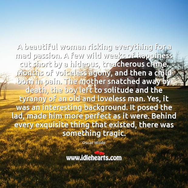 A beautiful woman risking everything for a mad passion. A few wild Image