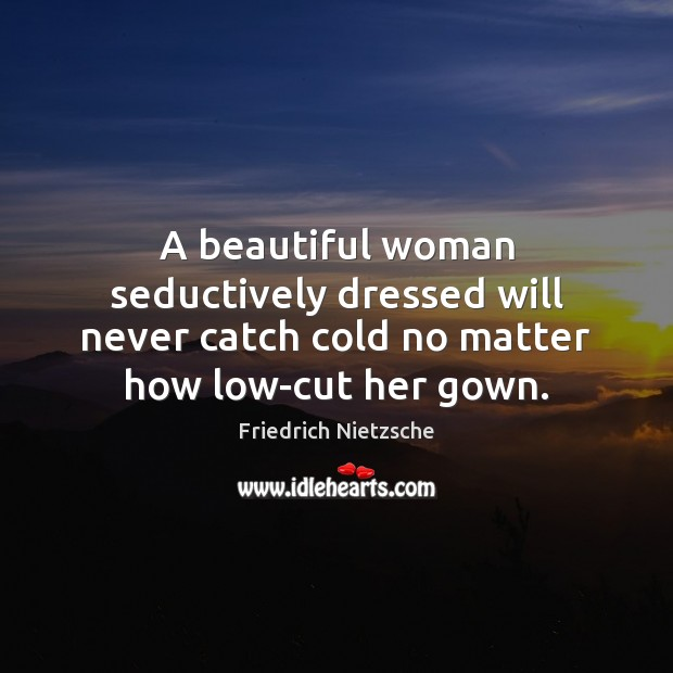 A beautiful woman seductively dressed will never catch cold no matter how Image